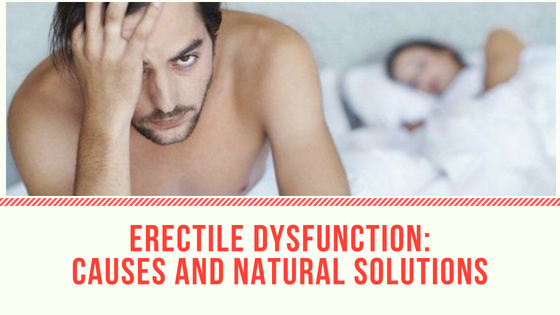 Erectile Dysfunction: Causes And Natural Solutions
