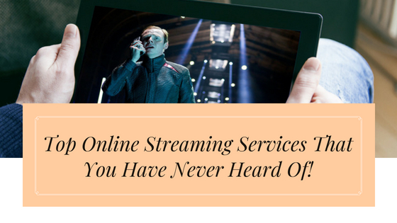 Top Online Streaming Services That You Have Never Heard Of!